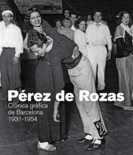 PÉREZ DE ROZAS. CRÓNICA GRÀFICA DE BARCELONA 1931-1954