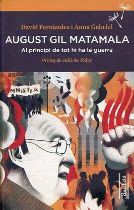 AUGUST GIL MATAMALA. AL PRINCIPI DE TOT HI HA LA GUERRA