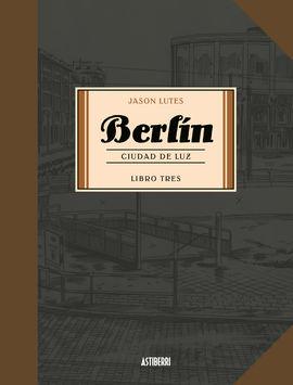 BERLÍN. CIUDAD DE LUZ -LIBRO TRES