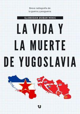 VIDA Y MUERTE DE YUGOSLAVIA, LA