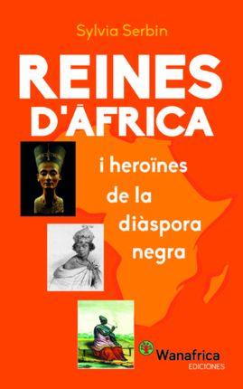 REINES D'ÀFRICA I HEROÏNES DE LA DIÀSPORA NEGRA