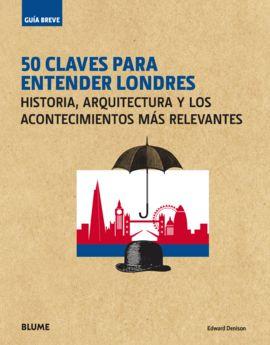 50 CLAVES PARA ENTENDER LONDRES -GUÍA BREVE