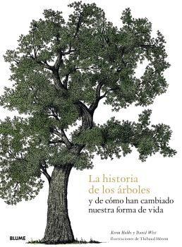 HISTORIA DE LOS ÁRBOLES Y DE CÓMO HAN CAMBIADO NUESTRA FORMA DE VIDA, LA