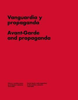 VANGUARDIA Y PROPAGANDA / AVANT-GARDE AND PROPAGANDA