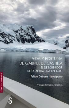 VIDA Y FORTUNA DE GABRIEL DE CASTILLA, EL DESCUBRIDOR DE LA ANTÁRTIDA EN 1603