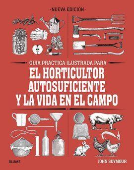 HORTICULTOR AUTOSUFICIENTE Y LA VIDA EN EL CAMPO, GUIA PRACTICA ILUSTRADA