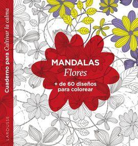 MANDALAS. FLORES -MÁS DE 60 DISEÑOS PARA COLOREAR