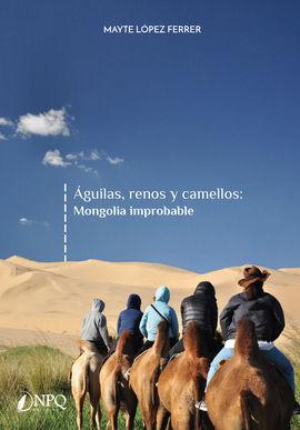 AGUILAS, RENOS Y CAMELLOS: MONGOLIA IMPROBABLE