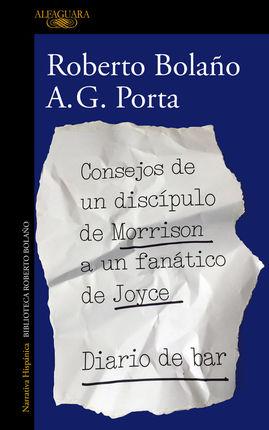 CONSEJOS DE UN DISCÍPULO DE MORRISON A UN FANÁTICO DE JOYCE / DIARIO DE BAR