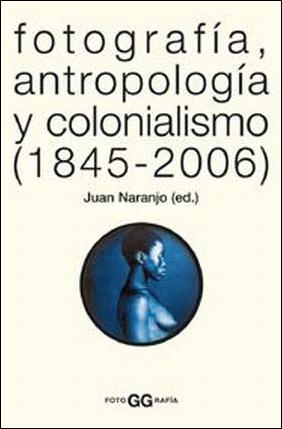 FOTOGRAFIA, ANTROPOLOGIA Y COLONIALISMO