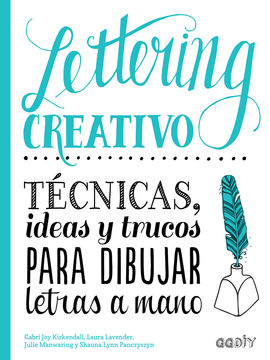 LETTERING CREATIVO. TECNICAS, IDEAS Y TRUCOS PARA DIBUJAR LETRAS A MANO