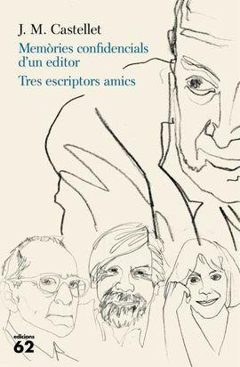 MEMÒRIES CONFIDENCIALS D'UN EDITOR / TRES ESCRIPTORS AMICS