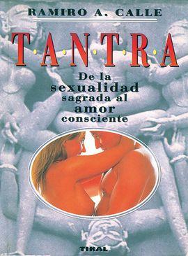 TANTRA. DE LA SEXUALIDAD SAGRADA AL AMOR CONSCIENTE
