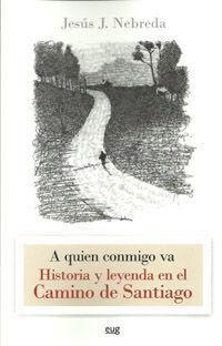 A QUIEN CONMIGO VA. HISTORIA Y LEYENDA EN EL CAMINO DE SANTIAGO