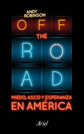 OFF THE ROAD. MIEDO, ASCO Y ESPERANZA EN AMÉRICA