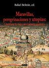 MARAVILLAS, PEREGRINACIONES Y UTOPIAS: