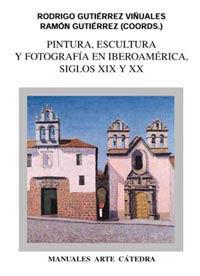 PINTURA, ESCULTURA Y FOTOGRAFIA EN IBEROAMERICA, SIGLOS XIX Y XX