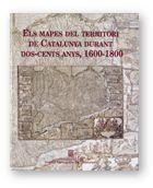 MAPES DEL TERRITORI DE CATALUNYA DURANT DOS-CENTS ANYS,1600-1800