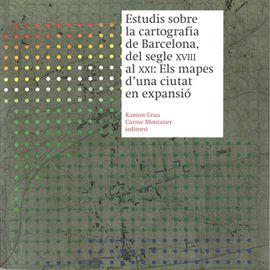 ESTUDIS SOBRE LA CARTOGRAFIA DE BARCELONA, S.XVIII AL XXI: ELS MAPES D'UNA CIUTAT EN EXPANSIÓ