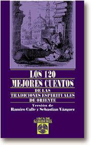 120 MEJORES CUENTOS DE LAS TRADICIONES ESPIRITUALES DE ORIENTE