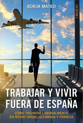 TRABAJAR Y VIVIR FUERA DE ESPAÑA