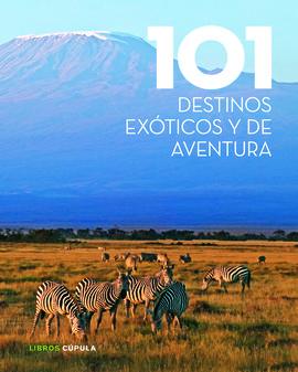 101 DESTINOS EXOTICOS Y DE AVENTURA