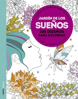 JARDIN DE LOS SUEÑOS -100 DISEÑOS PARA COLOREAR