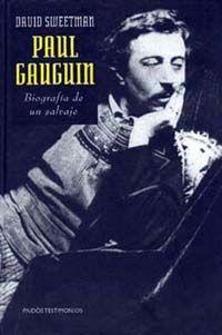PAUL GAUGUIN. BIOGRAFIA DE UN SALVAJE