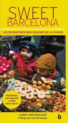 SWEET BARCELONA. LOS 55 RINCONES MAS GOLOSOS DE LA CIUDAD
