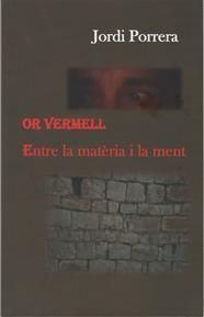 OR VERMELL. ENTRE LA MATÈRIA I LA MENT