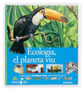ECOLOGIA, EL PLANETA VIU -BIBLIOTECA INTERACTIVA MON MERAVELLOS
