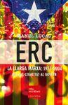 ERC. LA LLARGA MARXA: 1977-2004 DE LA IL·LEGALITAT AL GOVERN