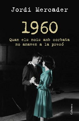 1960 QUAN ELS NOIS AMB CORBATA NO ANAVEN A LA PRESO