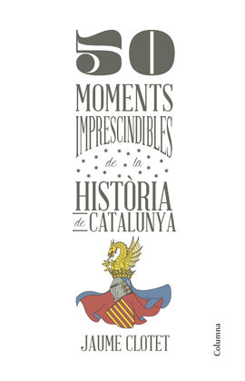 50 MOMENTS IMPRESCINDIBLE DE LA HISTORIA DE CATALUNYA