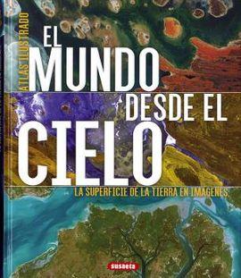 MUNDO DESDE EL CIELO, EL. ATLAS ILUSTRADO