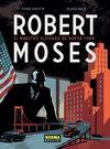 ROBERT MOSES. EL MAESTRO OLVIDADO DE NUEVA YORK