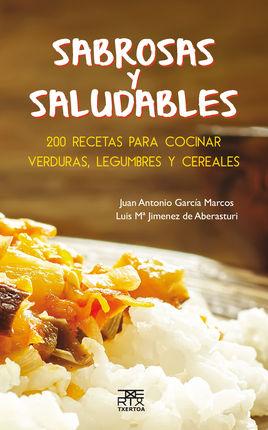 SABROSAS Y SALUDABLES. 200 RECETAS PARA COCINAR...