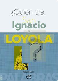 ¿QUIÉN ERA SAN IGNACIO DE LOYOLA?