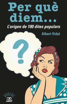 PER QUÈ DIEM...? L'ORIGEN DE 100 DITES POPULARS