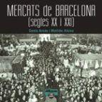 MERCATS DE BARCELONA. SEGLES XX I XXI