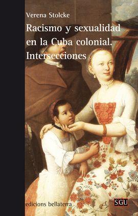 RACISMO Y SEXUALIDAD EN LA CUBA COLONIAL. INTERSECCIONES