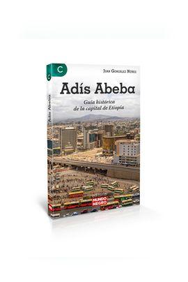 ADÍS ABEBA . GUÍA HISTÓRICA DE LA CAPITAL DE ETIOPÍA