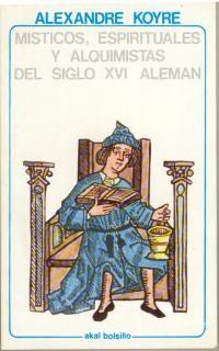MISTICOS, ESPIRITUALES Y ALQUIMISTAS DEL SIGLO XVI ALEMAN