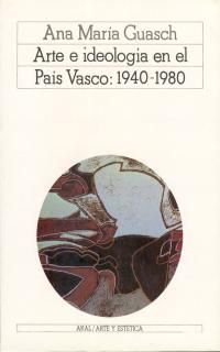 ARTE E IDEOLOGIA EN EL PAIS VASCO: 1940-1980