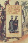 VIAJE POR LAS COSTUMBRES, USOS Y TRAJES DE AFRICA