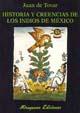 HISTORIA Y CREENCIAS DE LOS INDIOS DE MEXICO