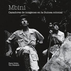 MBINI. CAZADORES DE IMAGENES EN LA GUINEA COLONIAL [+ DVD] -ALTAIR