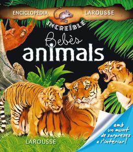 BEBÈS ANIMALS -LA INCREIBLE ENCICLOPEDIA LAROUSSE