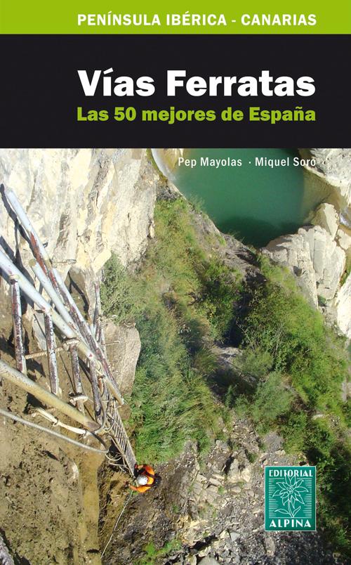 VIAS FERRATAS. LAS 50 MEJORES DE ESPAÑA