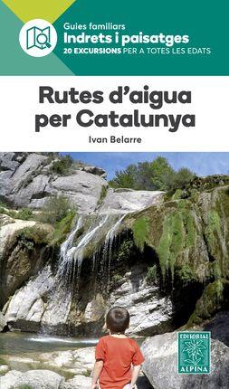 RUTES D'AIGUA PER CATALUNYA -INDRETS I PAISATGES -ALPINA